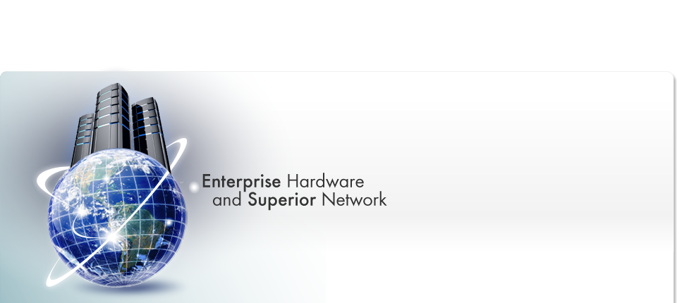 Enterprise Class Hardware And Superior Network